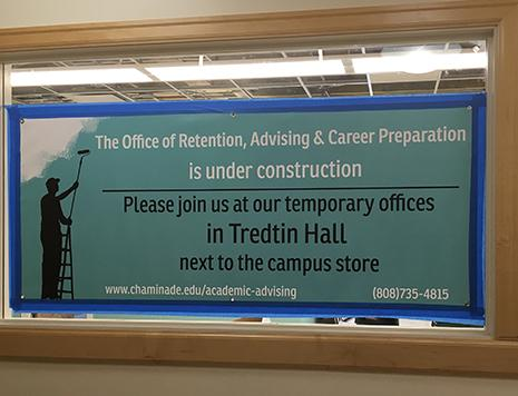 The office of Retention, Advising and Career Preparation located at Ching 252 is currently being remodeled. It is temporarily located in Tredtin Hall.